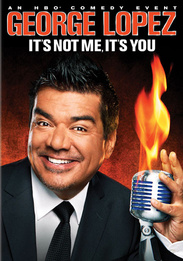 George Lopez: It's Not Me It's You